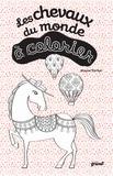Maeve Parker - Les chevaux du monde à colorier.