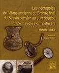 Mafalda Roscio - Les nécropoles de l'étape ancienne du Bronze final du Bassin Parisien au Jura souabe - XIVe-XIIe siècle avant notre ère.