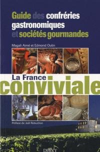 Magali Aimé et Edmond Outin - La France conviviale - Guide des confréries gastronomiques et sociétés gourmandes.