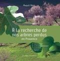 Magali Amir - A la recherche de nos arbres perdus en Provence - Le mûrier noir, le sorbier domestique, l'amandier, le figuier.