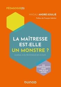 Magali André-Soulié - La maîtresse est-elle un monstre ? - Journal d'un professeur des écoles.