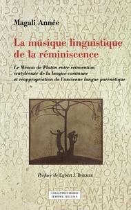 Magali Année - La musique linguistique de la réminiscence - Le Ménon de Platon entre réinvention cratyléenne de la langue commune et réappropriation de l'ancienne langue parénétique.