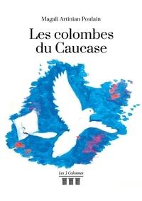 Magali Artinian Poulain - Les colombes du Caucase.