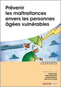 Magali Audes et Raphaël Daufresne - Prévenir les maltraitances envers les personnes âgées vulnérables.