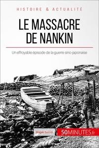 Magali Bailliot et  50Minutes.fr - Grands Événements  : Le massacre de Nankin - Un effroyable épisode de la guerre sino-japonaise.