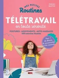 Magali Bastos - Mes petites routines - Télétravail en toute sérénité - Postures - mouvements - auto-massage 100 exercices illustrés.