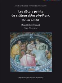 Magali Bélime-Droguet - Les décors peints du château d'Ancy-le-Franc (v1550-v1630).