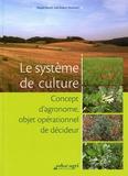 Magali Benoit et Jean-Robert Moronval - Le système de culture - Concept d'agronome, objet opérationnel et décideur.