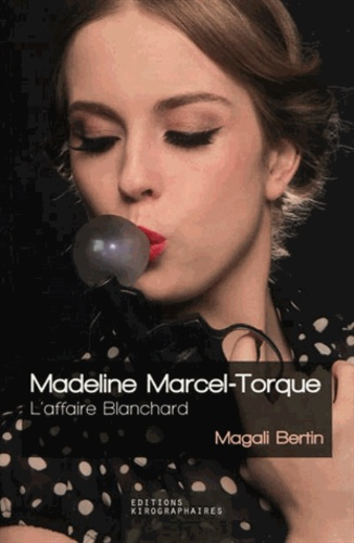 Magali Bertin - Madeline Marcel-Torque - L'affaire Blanchard.