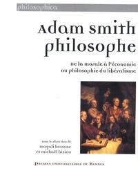 Magali Bessone et Michaël Biziou - Adam Smith Philosophe - De la morale à l'économie ou philosophie du libéralisme.
