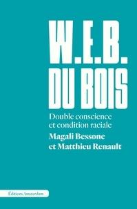 Magali Bessone et Matthieu Renault - W. E. B. Du Bois - Double conscience et condition raciale.