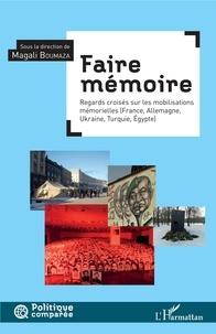 Magali Boumaza - Faire mémoire - Regard croisé sur les mobilisations mémorielles (France, Allemagne, Ukraine, Turquie, Egypte).