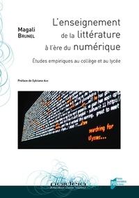 Magali Brunel - L'enseignement de la littérature à l'ère du numérique - Etudes empiriques au collège et au lycée.