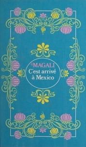 Magali - C'est arrivé à Mexico.
