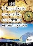 Magali Cazottes - L'Hyperborée - Son mythe, ses origines et son mystère... enfin révélé !.