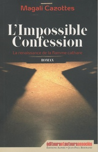 Magali Cazottes - L'impossible confession.