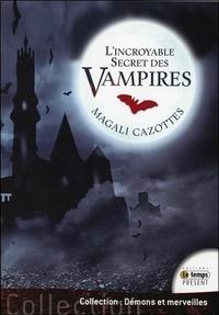 Magali Cazottes - L'incroyable secret des vampires.