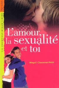 Magali Clausener-Petit - L'amour, la sexualité et toi.