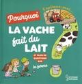 Magali Clavelet et Joséphine Sauvage - Explique-moi pourquoi la vache fait du lait ? - Et plein de questions sur la ferme.