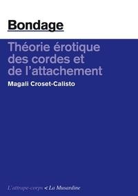 Magali Croset-Calisto - Bondage - Théorie érotique des cordes et de l'attachement.