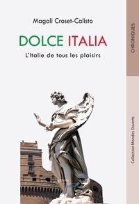 Magali Croset-Calisto - Dolce Italia - L'Italie de tous les plaisirs.
