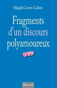 Magali Croset-Calisto - Fragments d'un discours polyamoureux.