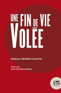 Magali Croset-Calisto - Une fin de vie volée.