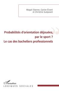 Magali Danner et Carine Erard - Probabilités d'orientation déjouées, par le sport ? - Le cas des bacheliers professionnels.