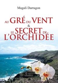 Magali Darragon - Au gré du vent et le secret de l'orchidée.
