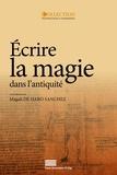 Magali De Haro Sanchez - Ecrire la magie dans l'antiquité - Actes du colloque international (Liège, 13-15 octobre 2011).
