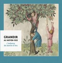 Magali Delavenne - Grandir au Moyen Age - L'enfance de Jeanne d'Arc.