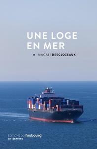 Magali Desclozeaux - Une loge en mer.
