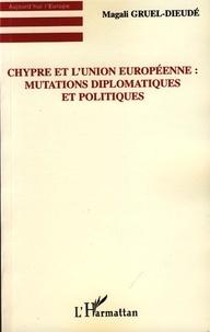 Magali Gruel-Dieudé - Chypre et l'Union européenne : Mutations diplomatiques et politiques.