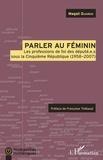 Magali Guaresi - Parler au féminin - Les profession de foi des député.e.s sous la Cinquième République (1958-2007).