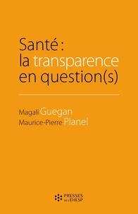 Magali Guegan et Maurice-Pierre Planel - Santé : la transparence en question(s).