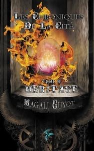 Magali Guyot - Les Chroniques de la cité - Tome 3, Héritage.