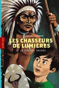 Magali Herbert - Les Chasseurs de Lumières Tome 2 : La légende sacrée.