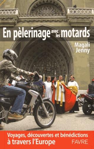 Magali Jenny - En pélerinage avec les motards - Voyages, découvertes et bénédictions en Europe.
