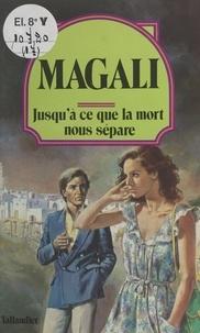 """Magali - """"Jusqu'à ce que la mort nous sépare""""."""