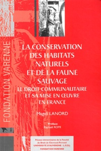 Magali Lanord - La conservation des habitats naturels et de la faune sauvage - Le droit communautaire et sa mise en oeuvre en France.