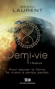 Magali Laurent - Demi-Vie  : Demi-Vie - Rupture.
