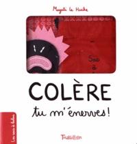 Magali Le Huche - Colère, tu m'énerves !.