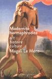 Magali Le Mens - Modernités hermaphrodites - Art, histoire, culture.