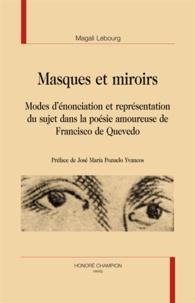 Magali Lebourg - Masques et miroirs - Modes d'énonciation et représentation du sujet dans la poésie amoureuse de Francisco de Quevedo.