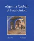Magali Leroy-Terquem et André Ravillard - Alger, la Casbah et Paul Guion.