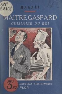 Magali - Maître Gaspard, cuisinier du roi.