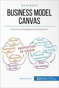 Magali Marbaise et  50MINUTES - Gestion & Marketing  : Business Model Canvas - Élaborer une stratégie de développement.