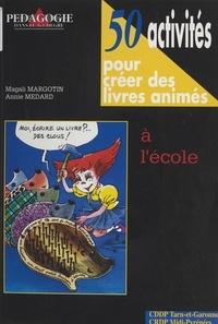 Magali Margotin et Annie Medard - 50 activités pour créer des livres animés à l'école.