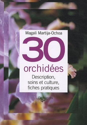 Magali Martija-Ochoa - 30 orchidées - Description, soins et culture, fiches pratiques.