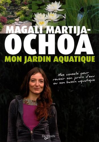 Magali Martija-Ochoa - Mon jardin aquatique.